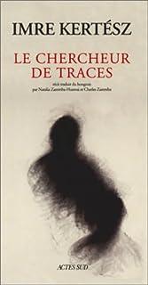 Le chercheur de traces : récit, Kertész, Imre