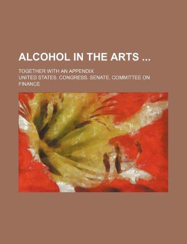 Alcohol in the arts ; Together with an appendix
