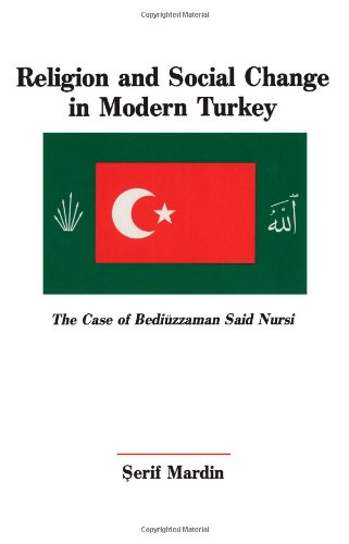 Religion and Social Change in Modern Turkey: The Case of Bediuzzaman Said Nursi (Suny Series in North Eastern Studies) (