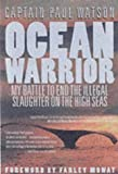 Ocean Warrior: My Battle to End the Illegal Slaughter on the High Seas (1904132251) by Watson, Paul