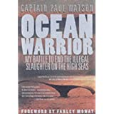 Ocean Warrior: My Battle to End the Illegal Slaughter on the High Seasby Paul Watson