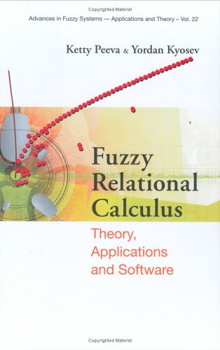 Fuzzy Relational Calculus: Theory, Applications And Software (Advances in Fuzzy Systems)