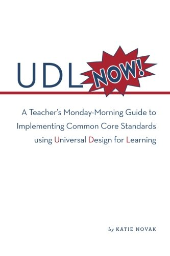 UDL Now!: A Teacher's Monday Morning Guide to Implementing the Common Core Standards Using Universal Design for Learning PDF