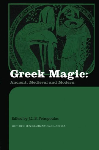 Greek Magic: Ancient, Medieval and Modern (Monographs in Classical Studies)