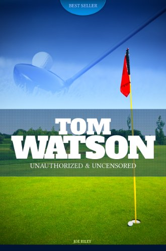 Joe Riley - Tom Watson - Golf Unauthorized & Uncensored (All Ages Deluxe Edition with Videos)