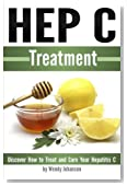 Hep C Treatment: Discover How to Treat and Cure Your Hepatitis C (Hep C)
