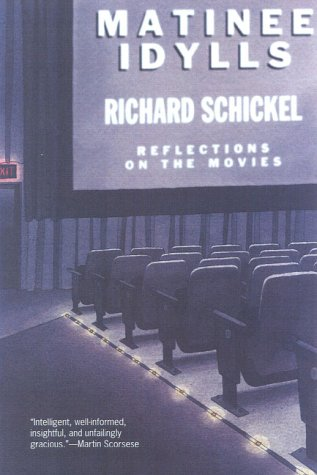 Matinee Idylls: Reflections on the Movies, Richard Schickel