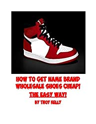 How to Get Name Brand Wholesale Shoes Cheap! THE EASY WAY!