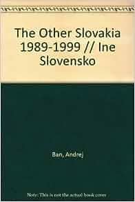 The Other Slovakia 1989-1999 // Ine Slovensko: Andrej Ban