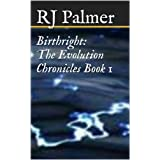 Birthright (The Evolution Chronicles Book 1) ~ RJ Palmer