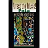 img - for Arrest the Music!: Fela and His Rebel Art and Politics (African Expressive Cultures) [Paperback] [2004] Tejumola Olaniyan book / textbook / text book