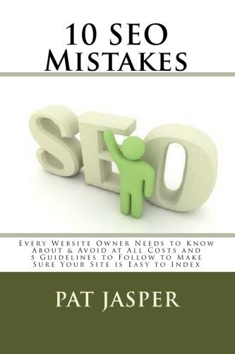 10 SEO Mistakes: Every Website Owner Needs to Know About & Avoid at All Costs and 5 Guidelines to Follow to Make Sure Your Site is Easy to Index [Paperback] [2010] (Author) Pat Jasper