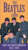 The Beatles Story - Days of Beatlemania, 1962-1970 [VHS]