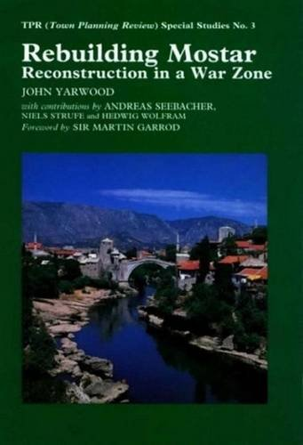 Rebuilding Mostar: Urban Reconstruction in a War Zone (Liverpool University Press - TPR [Town Planning Review] Special S