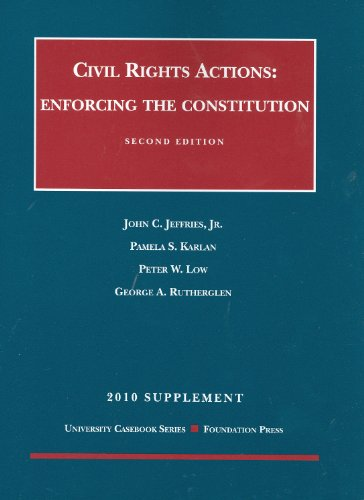 Civil Rights Actions: Enforcing the Constitution 2d, 2010 Supplement (University Casebook: Supplement)