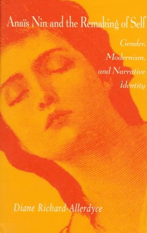Anais Nin and the Remaking of Self Gender Modernism and Narrative Identity087580330X