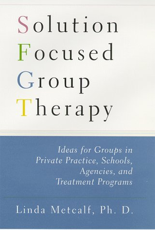 Solution Focused Group Therapy: Ideas for Groups in...