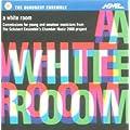 Schubert Ensemble's Chamber Music 2000 Project: A White Room