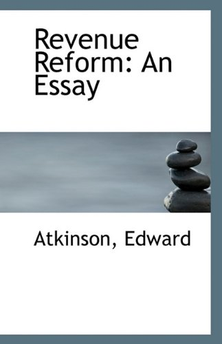 Revenue Reform: An Essay