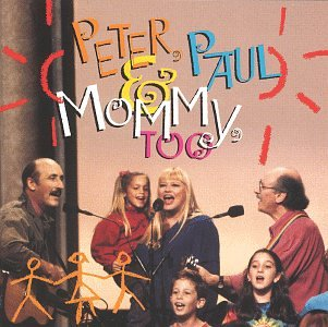 Peter, Paul and Mary - Peter, Paul & Mommy, Too - Zortam Music