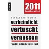 """Verheimlicht - vertuscht - vergessen: Was 2010 nicht in der Zeitung standvon """"Gerhard Wisnewski"""""""