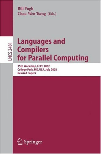 Languages and Compilers for Parallel Computing: 15th Workshop, LCPC 2002, College Park, MD, USA, July 25-27, 2002, Revised Papers (Lecture Notes in Computer ... Computer Science and General Issues)