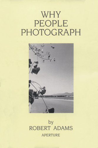 Robert Adams: Why People Photograph: Selected Essays and...