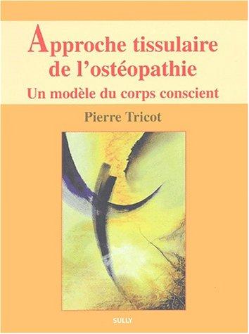 approche tissulaire de l'osteopathie t.1 , un modèle du corps conscient