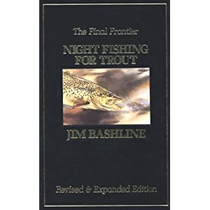 Night Fishing for Trout: The Final Frontier James L. Bashline, L. James Bashline and Charles K. Fox