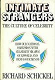 Intimate Strangers: The Culture of Celebrity (0385123361) by Schickel, Richard