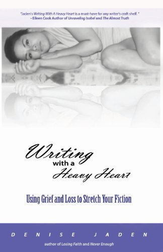Book: Writing With A Heavy Heart - Using Grief and Loss to Stretch Your Fiction by Denise Jaden