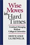 img - for Wise Moves in Hard Times: Creating & Managing Resilient Colleges & Universities 1st edition by Leslie, David W., Fretwell Jr., E. K. (1996) Hardcover book / textbook / text book