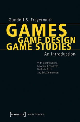Games | Game Design | Game Studies: An Introduction (With Contributions by André Czauderna, Nathalie Pozzi and Eric Zimmerman) (Edition Medienwissenschaft)