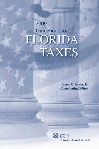 Guidebook to Florida Taxes (2009) (Guidebook to State Taxes: Florida)