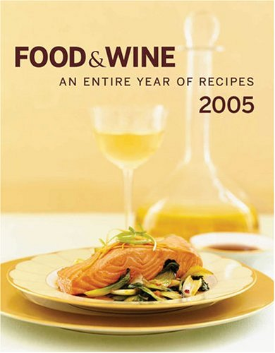 Food & Wine Annual Cookbook 2005: An Entire Year of Recipes