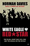 Norman Davies White Eagle, Red Star: The Polish-Soviet War 1919-20