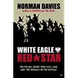 White Eagle, Red Star: The Polish-Soviet War 1919-20by Norman Davies