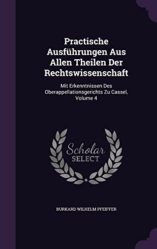 Practische Ausführungen Aus Allen Theilen Der Rechtswissenschaft: Mit Erkenntnissen Des Oberappellationsgerichts Zu Cassel, Volume 4
