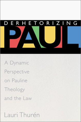 Derhetorizing Paul: A Dynamic Perspective on Pauline Theology and the Law