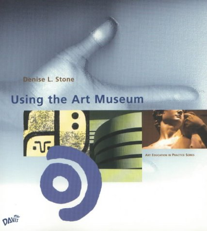 Using the Art Museum (Art Education in Practice)