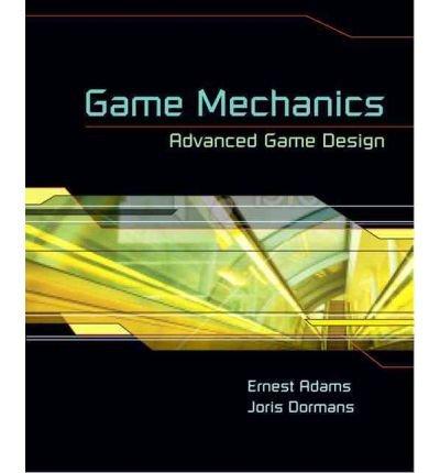 by-ernest-adams-joris-dormans-author-game-mechanics-advanced-game-design-by-jun-2012-paperback