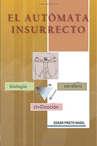 El Autómata Insurrecto: Biología, Cerebro, Civilización