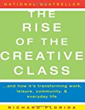 The Rise of the Creative Class: And How It's Transforming Work, Leisure, Community, and Everyday Life (0465024777) by Richard Florida