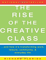 The Rise of the Creative Class: And How It's Transforming Work, Leisure, Community, and Everyday Life