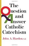 The Question & Answer Catholic Catechism (0385136641) by Hardon, John