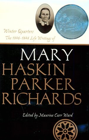 Winter Quarters: The 1846-1848 Life Writings of Mary Haskin Parker Richards (Life Writings of Frontier Women, Vol 1), Mary Haskin Parker Richards