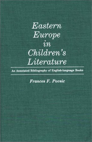 Eastern Europe in Children's Literature: An Annotated Bibliography of English-Language Books (Bibliographies and Indexes in World Literature)