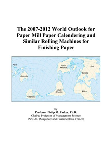 The 2007-2012 World Outlook for Paper Mill Paper Calendering and Similar Rolling Machines for Finishing Paper