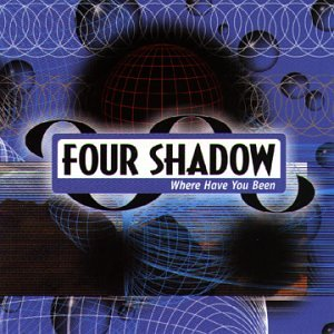 Four Shadow - Where Have You Been