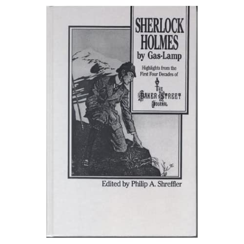 Sherlock Holmes By Gas Lamp: Highlights from the First Four Decades of the Baker Street Journal